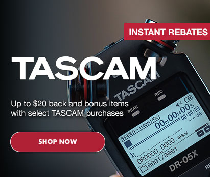 Tascam Instant Rebates - Up to $20 back and bonus items with select TASCAM Purchases. Click image to shop now
