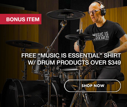 "Image of man playing Roland V-Drums with text: Bonus Item. Free ""MUSIC IS ESSENTIAL"" SHIRT WITH DRUM PRODUCTS OVER $349. Click image to shop now"