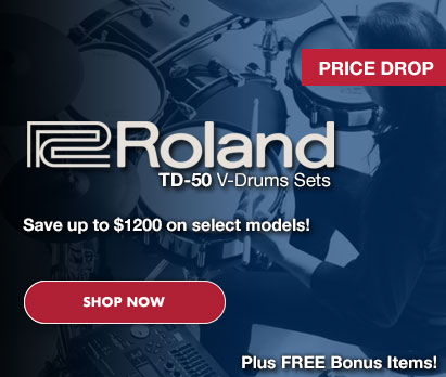 Image of man playing TD-50 Drums with text: Roland TD-50 V-Drums Sets Price Drop. Save up to $1200 on select models. Plus FREE Bonus Items. Click image to shop deal.