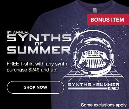 5th Annual Synths of Summer - Free T-shirt with any synth purchase $249 and up! Some exclusions apply. Click Image to Shop Now