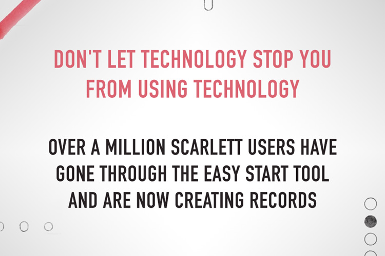 Image of text: Don't let technology stop you from using technology. Over a million scarlett users have gone through the easy start tool and are now creating records