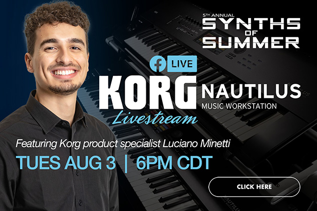 5th Annual Synths of Summer Korg Nautilus Facebook Livestream event featuring Korg product specialist Luciano Minetti August 3 at 6PM CDT. Click image to learn more.