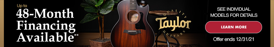 Up to 48-Month Financing Available - Taylor Quality Guitars - See individual models for details. Click image to learn more. Offer ends 4/30/21