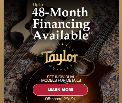 Up to 48 month financing available on Taylor guitars. Offer ends 12/31/21. Click image to learn more.